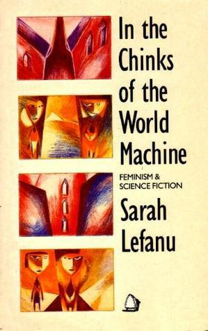 In the Chinks of the World Machine: Feminism and Science Fiction Sarah Lefanu