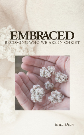 Embraced - Becoming Who You Are in Christ  by  Erica Dean