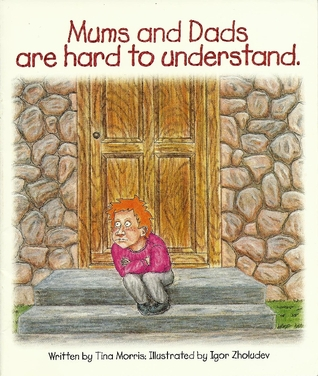 Mums And Dads Are Hard To Understand  by  Tina Morris