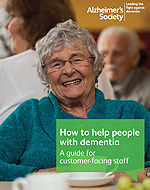 How to help people with dementia Guide for Customer - Facing Staff  by  Alzheimer's Society