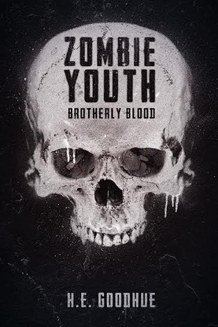 Zombie Youth: Brotherly Blood  by  H.E. Goodhue