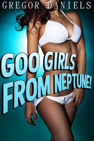 Goo Girls From Neptune! Gregor Daniels