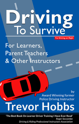 Driving to Survive: For Learners, Parent Teachers and other Instructors Trevor Hobbs