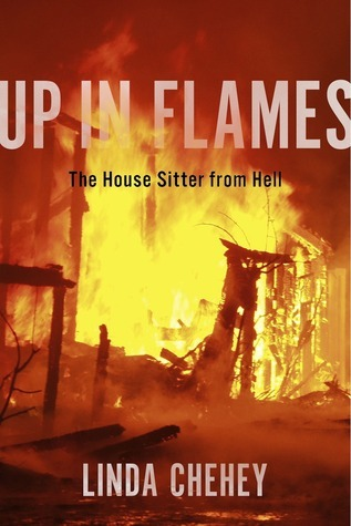 Up in Flames: The House Sitter from Hell Linda Chehey