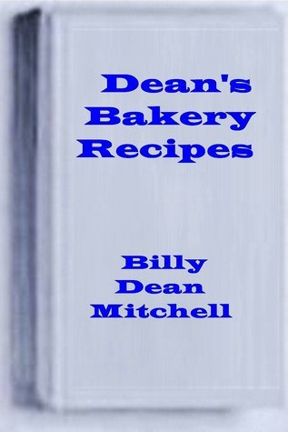 Deans Bakery Recipes: Bread, Cake, Cookie, Pie Recipes  by  Dean Mitchell