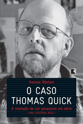 O Caso Thomas Quick: A Invenção de Um Assassino em Série Hannes Råstam