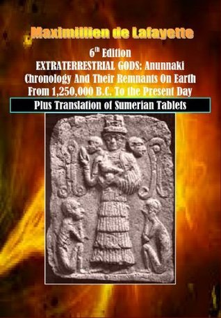 6th Edition. EXTRATERRESTRIAL GODS: Anunnaki Chronology And Their Remnants On Earth From 1,250,000 B.C. To the Present Day  by  Maximillien de Lafayette