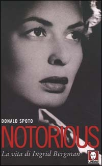 Notorious: la vita di ingrid Bergman  by  Donald Spoto