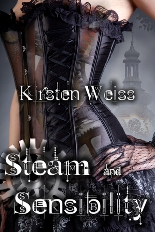 Steam and Sensibility (A Steampunk Novel of Old California)  by  Kirsten Weiss