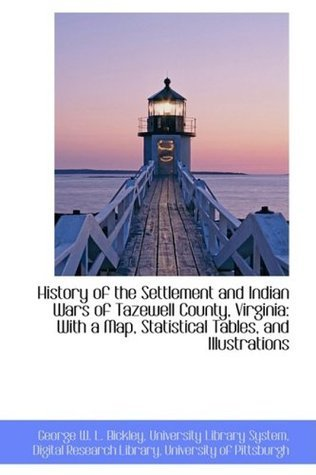 History of the Settlement and Indian Wars of Tazewell County, Virginia: With a Map, Statistical Tabl  by  George W. L. Bickley