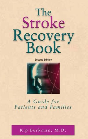 The Stroke Recovery Book: A Guide for Patients and Families  by  Kip Burkman