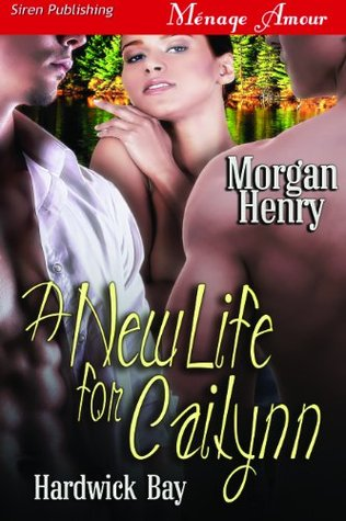A New Life for Cailynn [Hardwick Bay] Morgan Henry