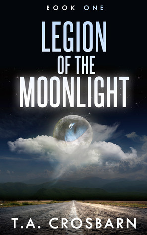 Legion of the Moonlight (Book One)  by  T.A. Crosbarn