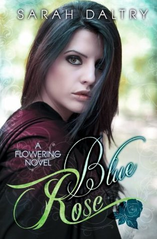 Blue Rose (A Flowering Novel) Sarah Daltry