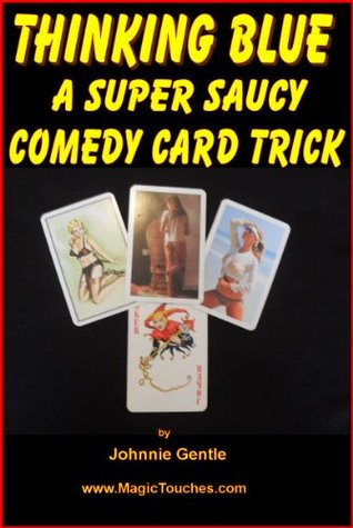 THINKING BLUE - A Super Saucy Comedy Card Trick  by  Johnnie Gentle