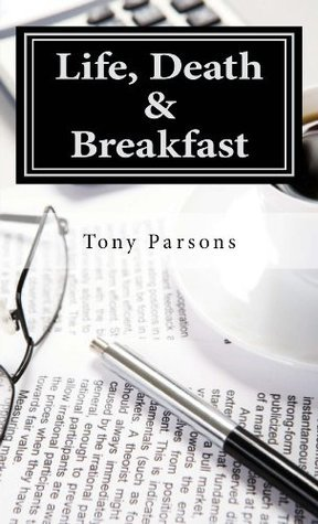 Life, Death and Breakfast  by  Tony Parsons