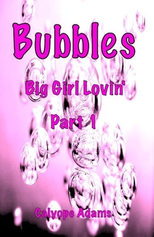 Bubbles: Big Girl Lovin Part 1  by  Calyope Adams