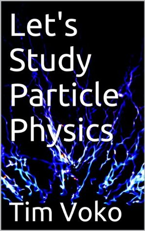 Lets Study Particle Physics Tim Voko