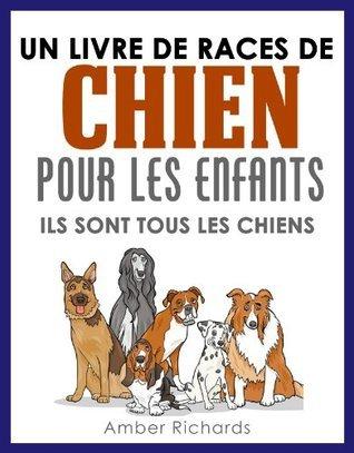 Un livre de races de chien pour les enfants: Ils sont tous les chiens  by  Amber Richards