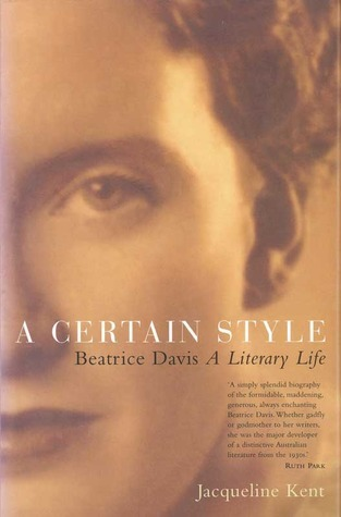A Certain Style: Beatrice Davis, A Literary Life  by  Jacqueline Kent