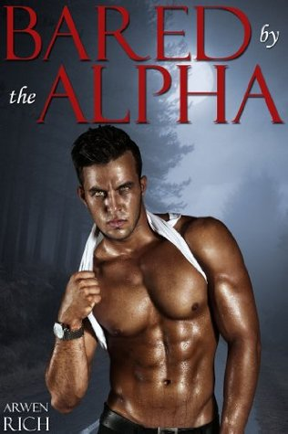 Bared the Alpha (Alphas & Curves, #5) by Arwen Rich