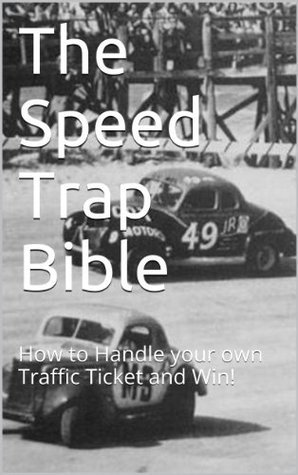 The Speed Trap Bible: How to Handle your own Traffic Ticket and Win!  by  Robert W. Rushing Jr.