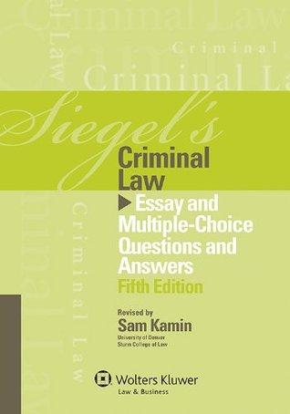 Siegels Criminal Law: Essay and Multiple-Choice Questions and Answers 2013 Brian N. Siegel