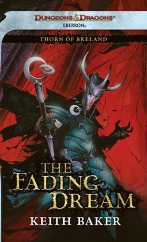 The Fading Dream (Eberron: Thorn of Breland, #3)  by  Keith Baker