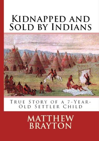 The Indian Captive a Narrative of the Adventures and Sufferings of Matthew Brayton in His Thirty-Four Years of Captivity Among the Indians of  by  Matthew Brayton