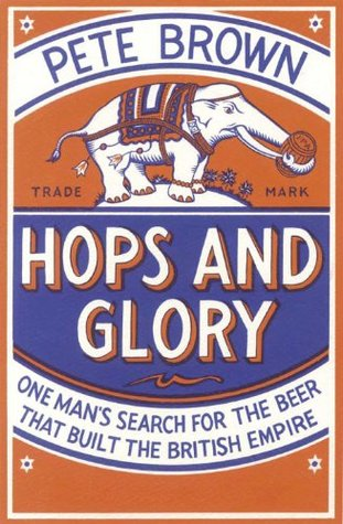 Hops and Glory: One Mans Search for the Beer That Built the British Empire Pan Books