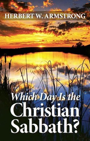 Which Day Is the Christian Sabbath? Herbert W. Armstrong