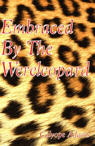 Embraced By The Wereleopard  by  Calyope Adams