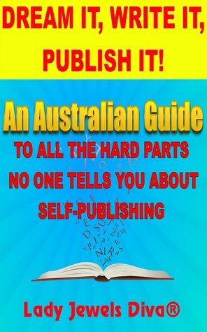 Dream It, Write It, Publish It! An Australian Guide To All The Hard Parts No One Tells You About Self-Publishing  by  Jewels Diva