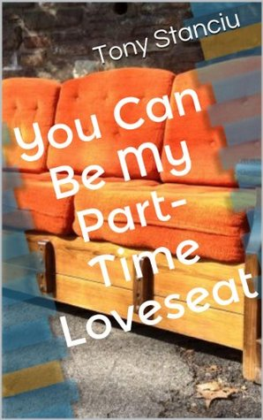 You Can Be My Part-Time Loveseat Tony Stanciu
