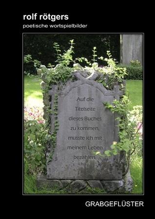 rolf rötgers poetische wortspielbilder: Grabgeflüster Rolf Rötgers