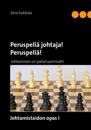 Peruspeliä johtaja! Peruspeliä!: Johtaminen on palveluammatti  by  Eero Kukkola