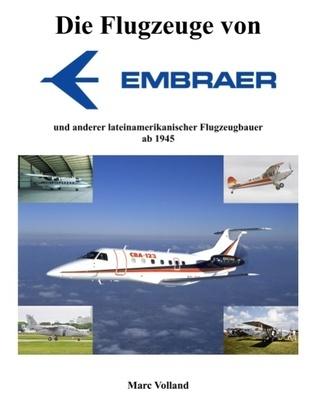 Die Flugzeuge von Embraer: und anderer lateinamerikanischer Flugzeugbauer ab 1945 Marc Volland