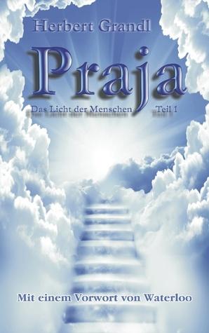 Praja: Das Licht der Menschen Teil 1 Herbert Grandl