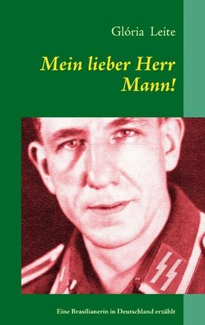 Mein lieber Herr Mann!: Eine Brasilianerin in Deutschland erzählt Gloria Leite