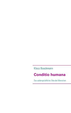 Conditio humana: Das widersprüchliche Erbe der Menschen Klaus Boeckmann