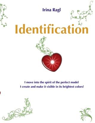 Identifikation: Ich verbinde mich mit dem Geist des vollkommenen Vorbilds, das ich erschaffe, und lasse es sichtbar werden in den schönsten Farben! Irina Ragl