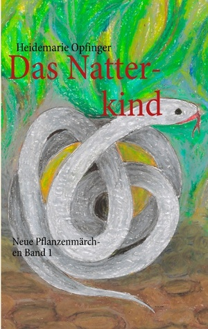 Das Natterkind: Neue Pflanzenmärchen Band 1  by  Heidemarie Opfinger