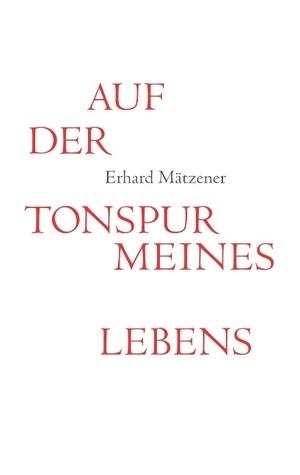 Auf der Tonspur meines Lebens: Ein autobiografisches Potpourri  by  Erhard Mätzener