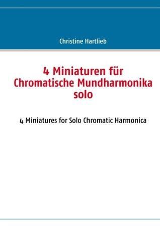 4 Miniaturen für Chromatische Mundharmonika solo: 4 Miniatures for Solo Chromatic Harmonica Christine Hartlieb