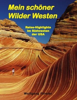 Mein schöner Wilder Westen: Reise-Highlights im Südwesten der USA  by  Wolfgang Förster