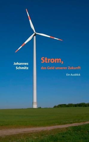 Strom, das Geld unserer Zukunft: Ein Ausblick  by  Johannes Schmitz