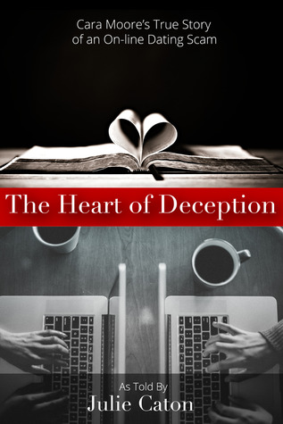 Heart of Deception: Cara Moores True Story of an On-Line Dating Scam  by  Julie Caton