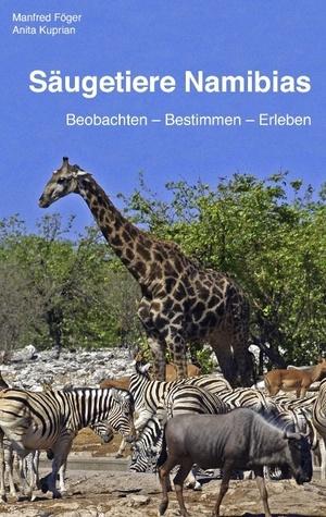 Säugetiere Namibias: Beobachten - bestimmen - erleben  by  Manfred F Ger