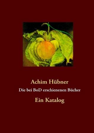 Die bei BoD erschienenen Bücher: Ein Katalog Achim Hübner