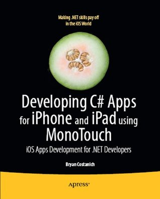 Developing C# Apps for Iphone and Ipad Using Monotouch  by  Bryan Costanich